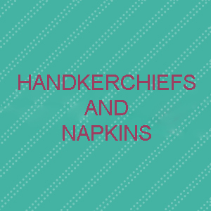 Handkerchiefs and Napkins